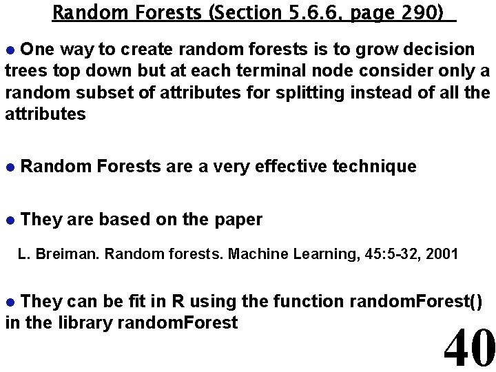 Random Forests (Section 5. 6. 6, page 290) One way to create random forests