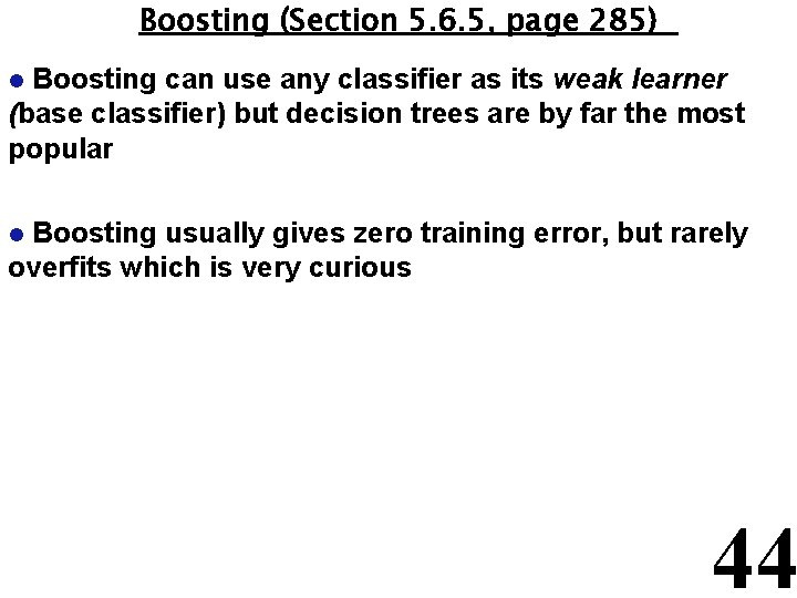 Boosting (Section 5. 6. 5, page 285) Boosting can use any classifier as its