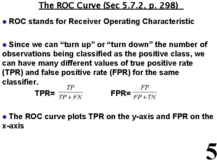 The ROC Curve (Sec 5. 7. 2, p. 298) l ROC stands for Receiver