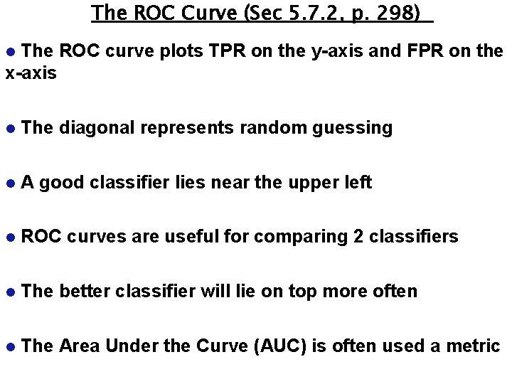 The ROC Curve (Sec 5. 7. 2, p. 298) The ROC curve plots TPR