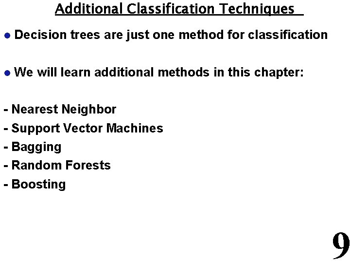Additional Classification Techniques l Decision trees are just one method for classification l We