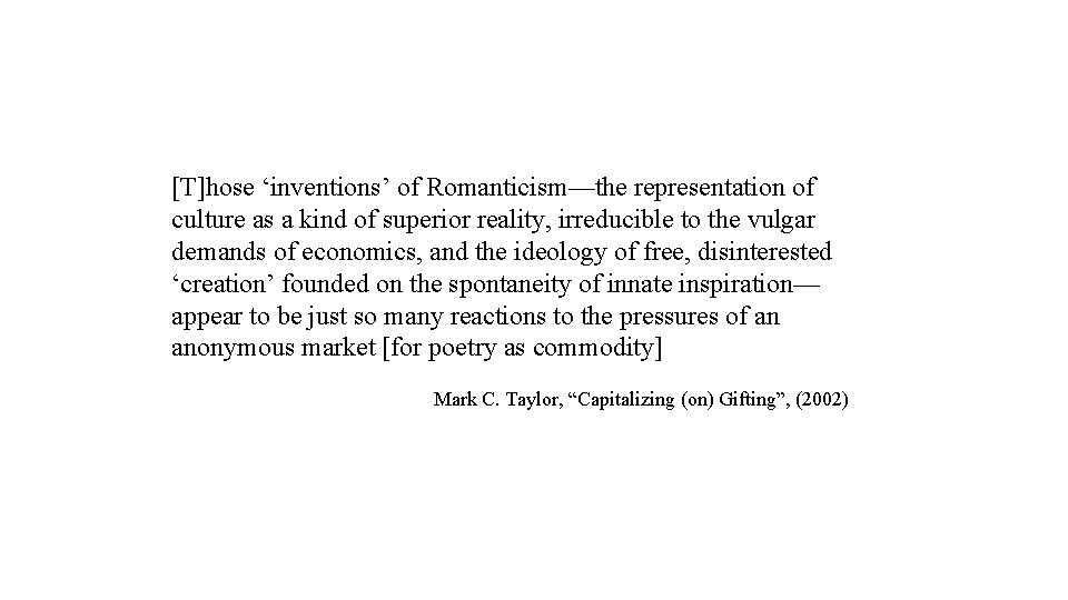 [T]hose 'inventions' of Romanticism—the representation of culture as a kind of superior reality, irreducible