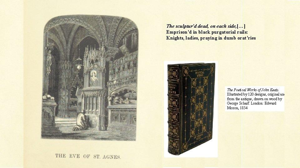 The sculptur'd dead, on each side, […] Emprison'd in black purgatorial rails: Knights, ladies,