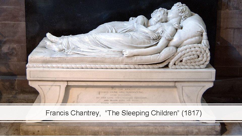 "Francis Chantrey, ""The Sleeping Children"" (1817)"