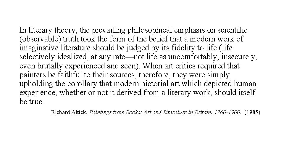 In literary theory, the prevailing philosophical emphasis on scientific (observable) truth took the form