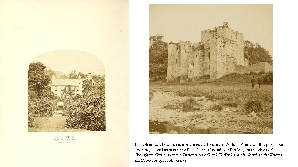Brougham Castle which is mentioned at the start of William Wordsworth's poem The Prelude,
