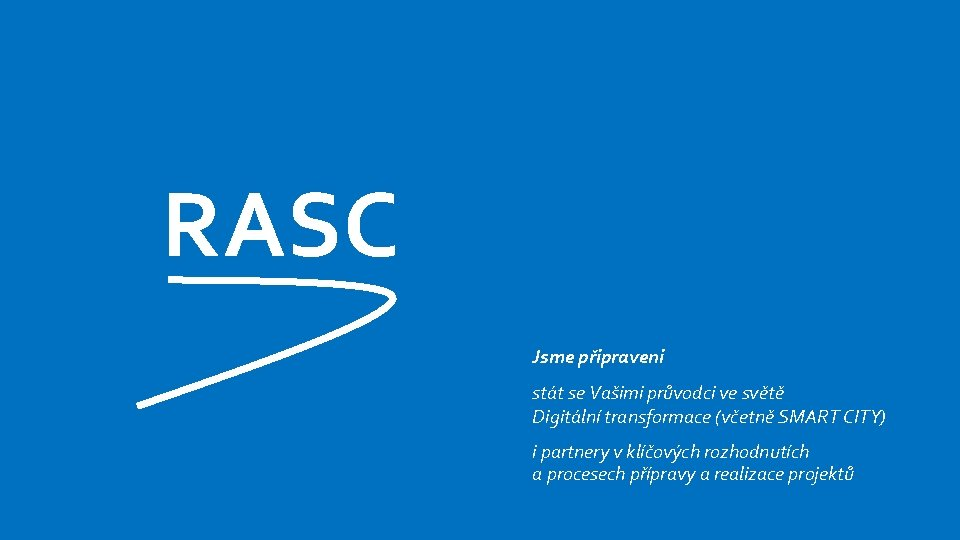 RASC Jsme připraveni stát se Vašimi průvodci ve světě Digitální transformace (včetně SMART CITY)