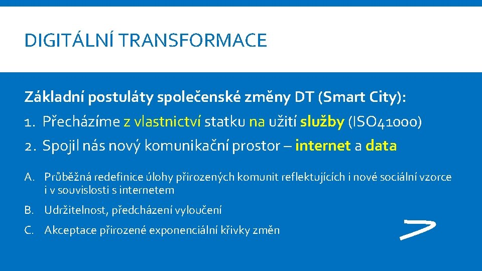 DIGITÁLNÍ TRANSFORMACE Základní postuláty společenské změny DT (Smart City): 1. Přecházíme z vlastnictví statku
