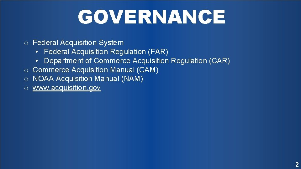 GOVERNANCE o Federal Acquisition System • Federal Acquisition Regulation (FAR) • Department of Commerce