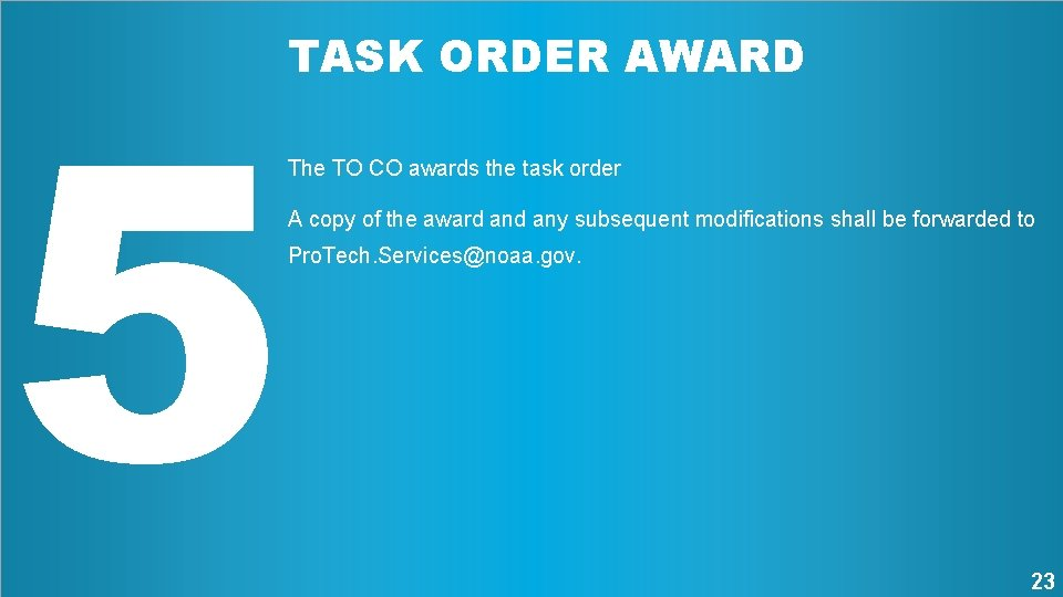 5 TASK ORDER AWARD The TO CO awards the task order A copy of
