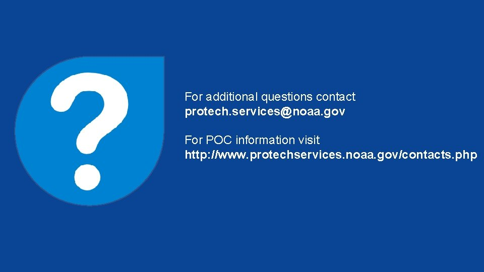 For additional questions contact protech. services@noaa. gov For POC information visit http: //www. protechservices.