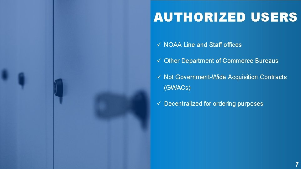AUTHORIZED USERS ü NOAA Line and Staff offices ü Other Department of Commerce Bureaus
