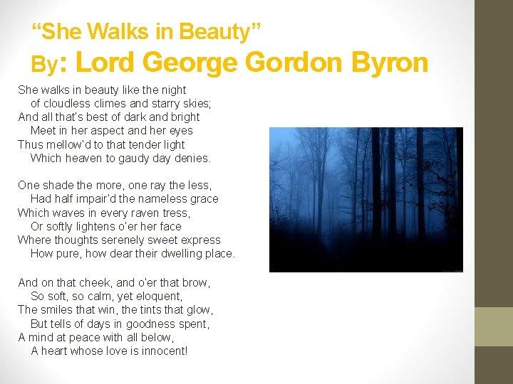 """""""She Walks in Beauty"""" By: Lord George Gordon Byron She walks in beauty like"""