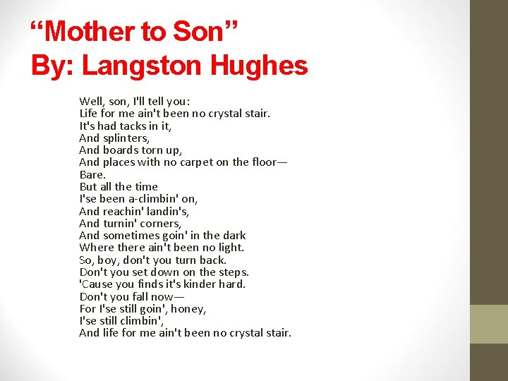 """""""Mother to Son"""" By: Langston Hughes Well, son, I'll tell you: Life for me"""