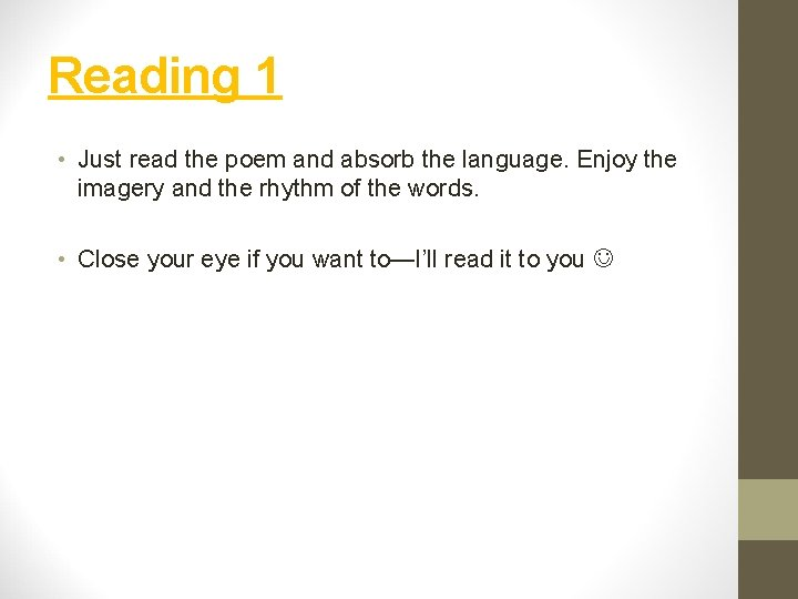 Reading 1 • Just read the poem and absorb the language. Enjoy the imagery
