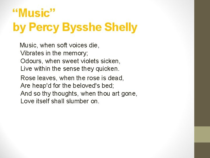 """""""Music"""" by Percy Bysshe Shelly Music, when soft voices die, Vibrates in the memory;"""