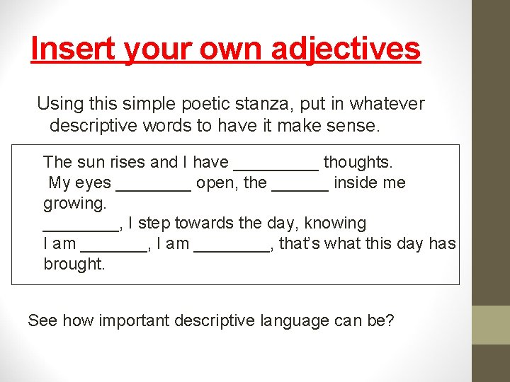 Insert your own adjectives Using this simple poetic stanza, put in whatever descriptive words