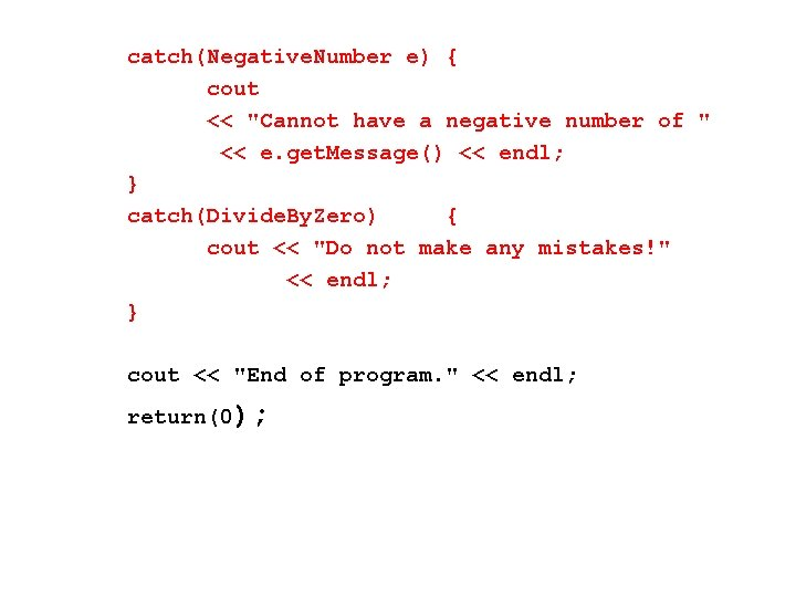 """catch(Negative. Number e) { cout << """"Cannot have a negative number of """" <<"""