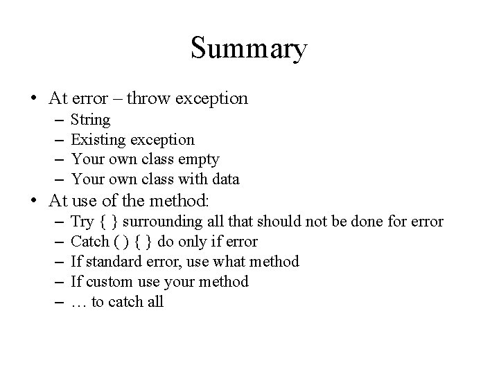 Summary • At error – throw exception – – String Existing exception Your own