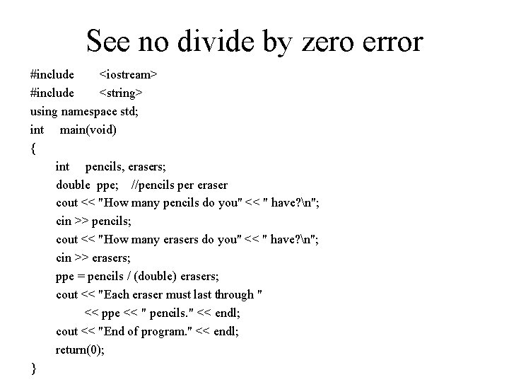 See no divide by zero error #include <iostream> #include <string> using namespace std; int