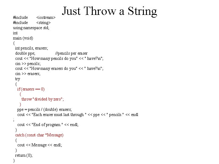 Just Throw a String #include <iostream> #include <string> using namespace std; int main (void)