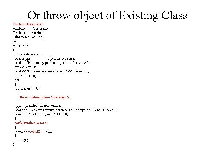 Or throw object of Existing Class #include <stdexcept> #include <iostream> #include <string> using namespace
