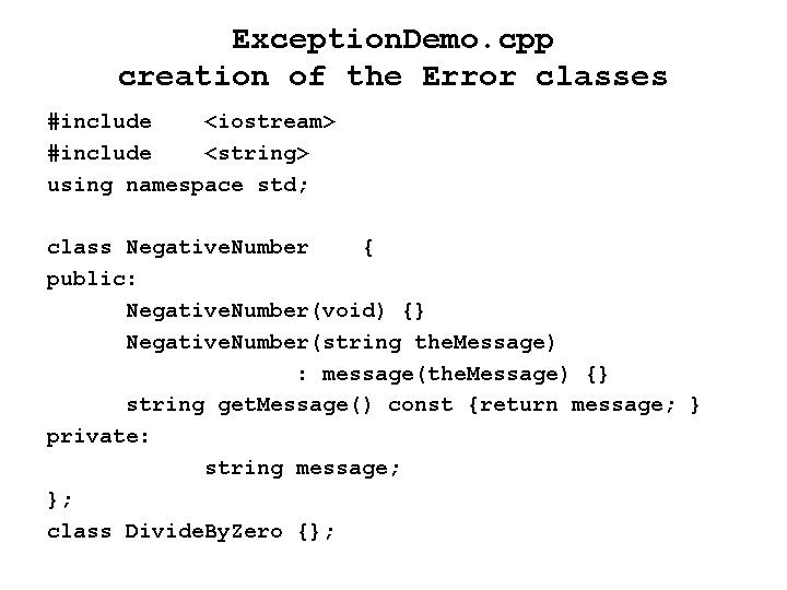 Exception. Demo. cpp creation of the Error classes #include <iostream> #include <string> using namespace