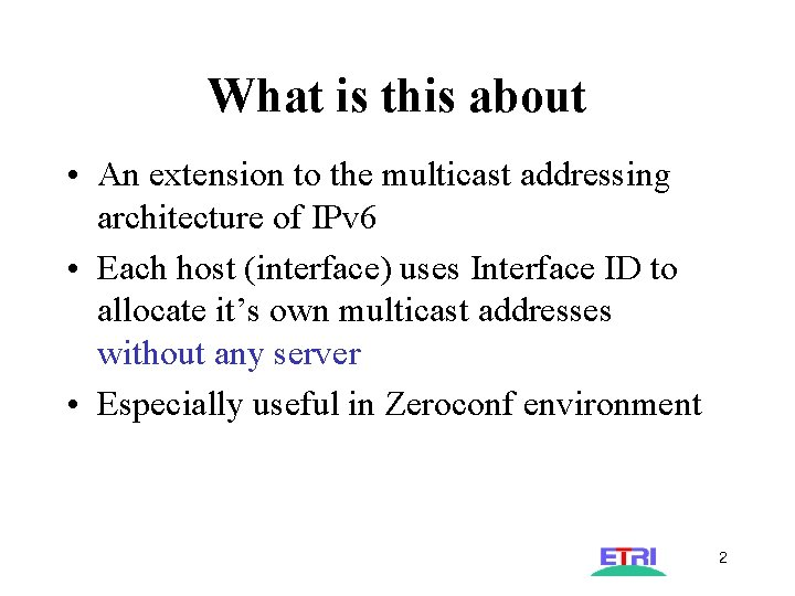 What is this about • An extension to the multicast addressing architecture of IPv