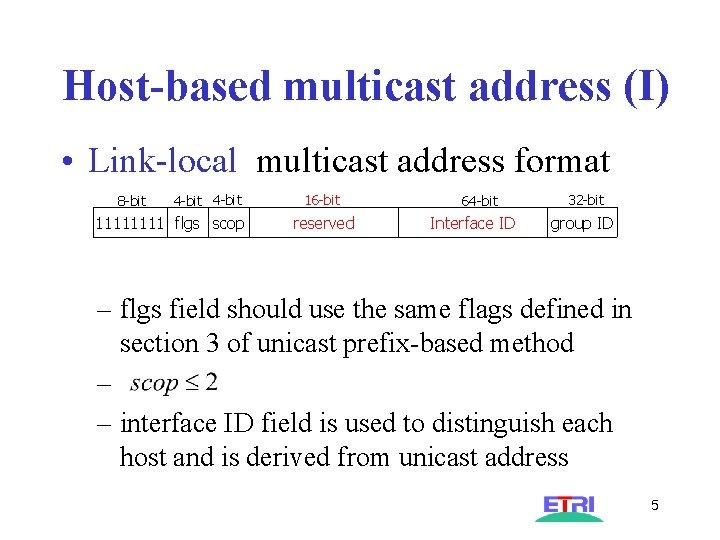 Host-based multicast address (I) • Link-local multicast address format 8 -bit 4 -bit 1111