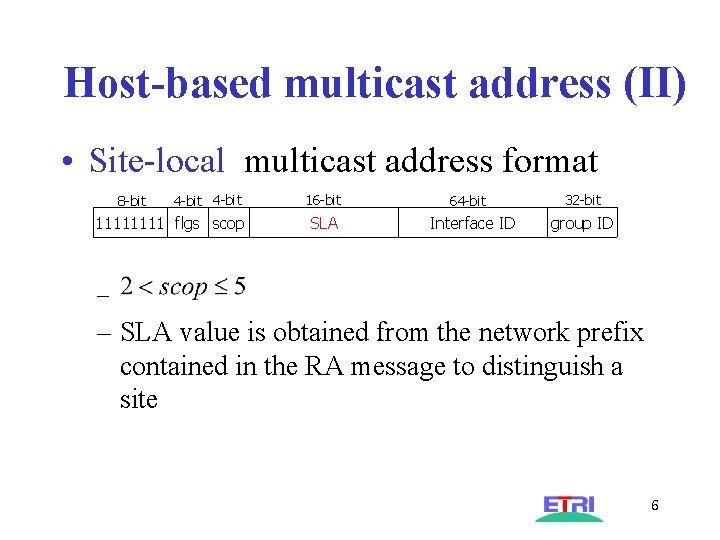 Host-based multicast address (II) • Site-local multicast address format 4 -bit 16 -bit 1111