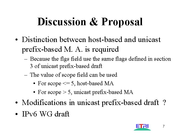 Discussion & Proposal • Distinction between host-based and unicast prefix-based M. A. is required
