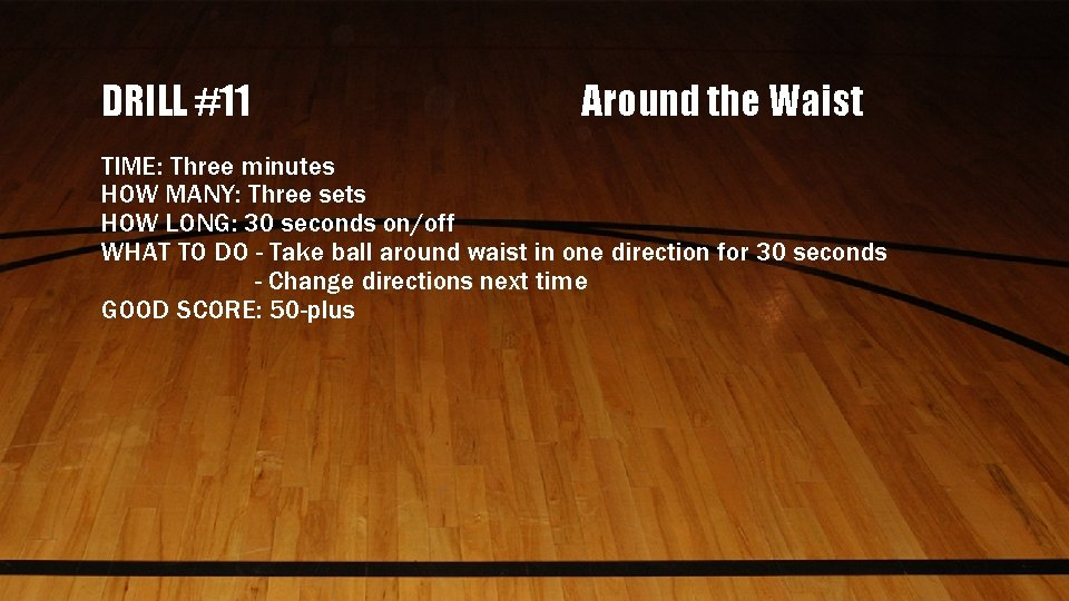 DRILL #11 Around the Waist TIME: Three minutes HOW MANY: Three sets HOW LONG: