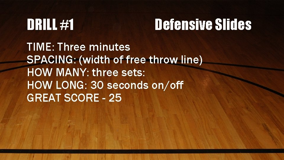 DRILL #1 Defensive Slides TIME: Three minutes SPACING: (width of free throw line) HOW