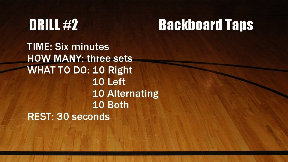 DRILL #2 TIME: Six minutes HOW MANY: three sets WHAT TO DO: 10 Right