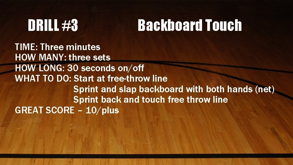 DRILL #3 Backboard Touch TIME: Three minutes HOW MANY: three sets HOW LONG: 30