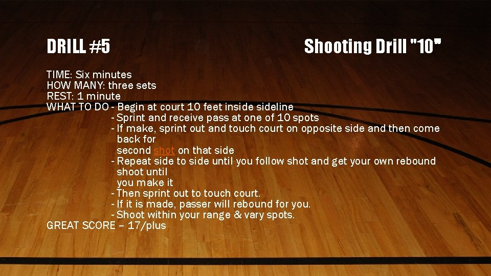"""DRILL #5 Shooting Drill """"10"""" TIME: Six minutes HOW MANY: three sets REST: 1"""