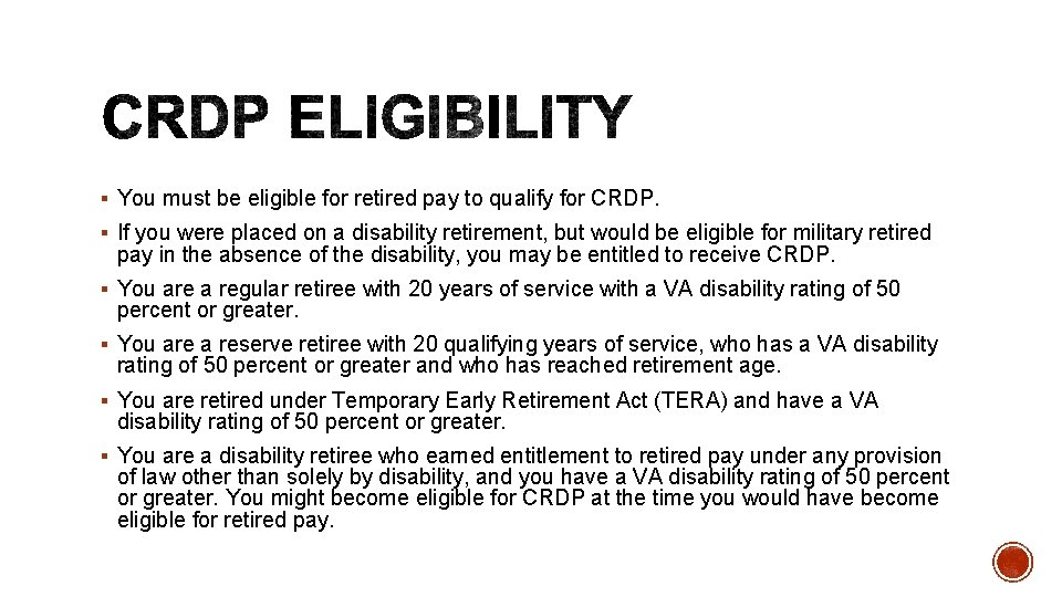 § You must be eligible for retired pay to qualify for CRDP. § If