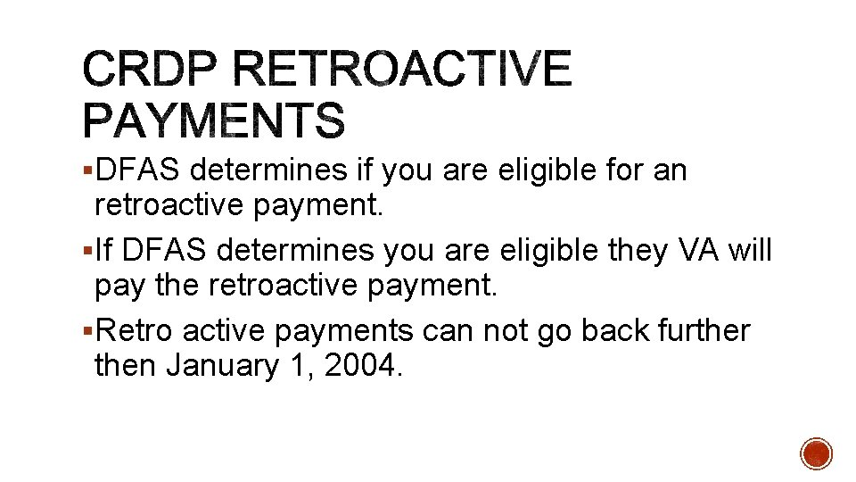 §DFAS determines if you are eligible for an retroactive payment. §If DFAS determines you