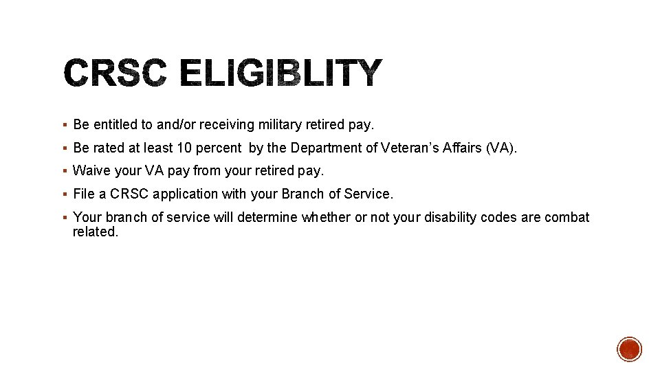 § Be entitled to and/or receiving military retired pay. § Be rated at least