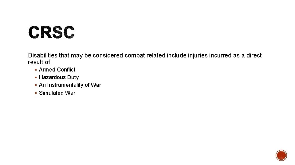 Disabilities that may be considered combat related include injuries incurred as a direct result