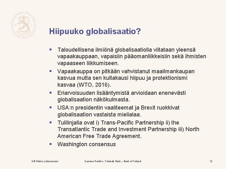 Hiipuuko globalisaatio? § Taloudellisena ilmiönä globalisaatiolla viitataan yleensä § § § vapaakauppaan, vapaisiin pääomanliikkeisiin