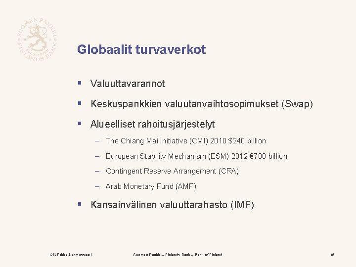 Globaalit turvaverkot § Valuuttavarannot § Keskuspankkien valuutanvaihtosopimukset (Swap) § Alueelliset rahoitusjärjestelyt – The Chiang