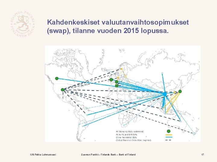Kahdenkeskiset valuutanvaihtosopimukset (swap), tilanne vuoden 2015 lopussa. Olli-Pekka Lehmussaari Suomen Pankki – Finlands Bank