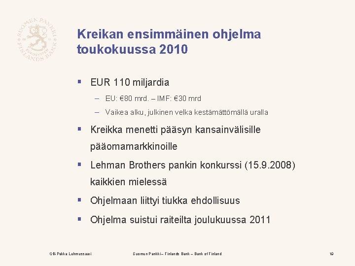 Kreikan ensimmäinen ohjelma toukokuussa 2010 § EUR 110 miljardia – EU: € 80 mrd.