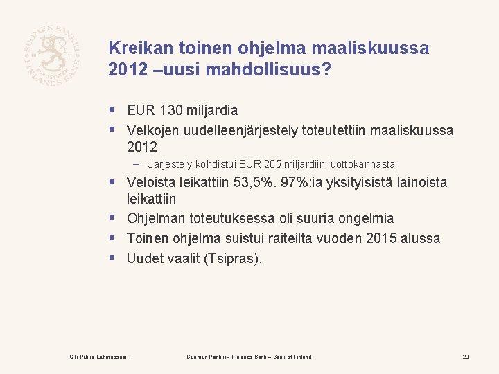 Kreikan toinen ohjelma maaliskuussa 2012 –uusi mahdollisuus? § EUR 130 miljardia § Velkojen uudelleenjärjestely