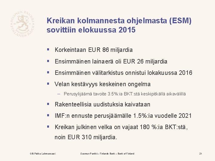 Kreikan kolmannesta ohjelmasta (ESM) sovittiin elokuussa 2015 § Korkeintaan EUR 86 miljardia § Ensimmäinen