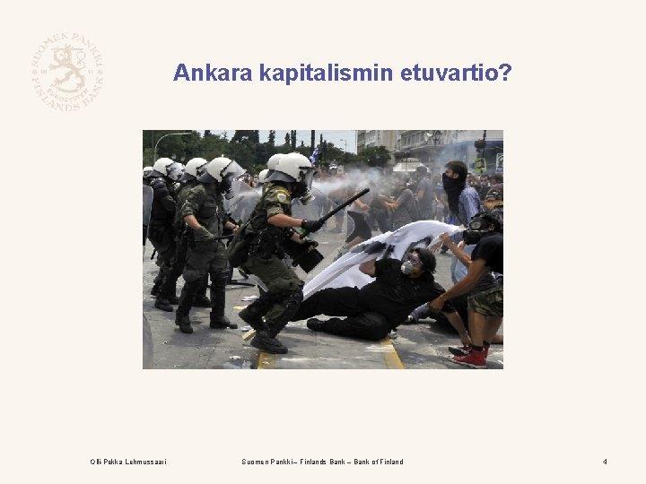 Ankara kapitalismin etuvartio? Olli-Pekka Lehmussaari Suomen Pankki – Finlands Bank – Bank of Finland