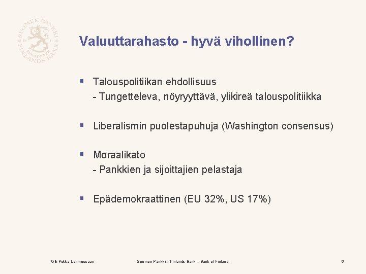 Valuuttarahasto - hyvä vihollinen? § Talouspolitiikan ehdollisuus - Tungetteleva, nöyryyttävä, ylikireä talouspolitiikka § Liberalismin