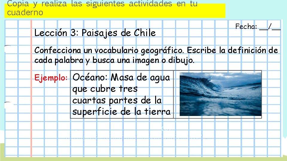 Copia y realiza las siguientes actividades en tu cuaderno Lección 3: Paisajes de Chile
