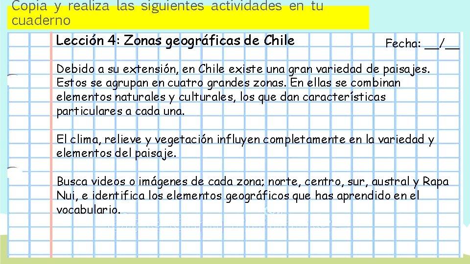 Copia y realiza las siguientes actividades en tu cuaderno Lección 4: Zonas geográficas de